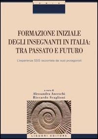 Formazione iniziale degli insegnanti in Italia. Tra passato e futuro. L'esperienza SSIS raccontata dai suoi protagonisti