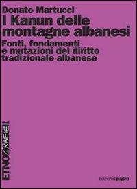 Kanun delle montagne albanesi. Fonti, fondamenti e mutazioni del diritto tradizionale albanese