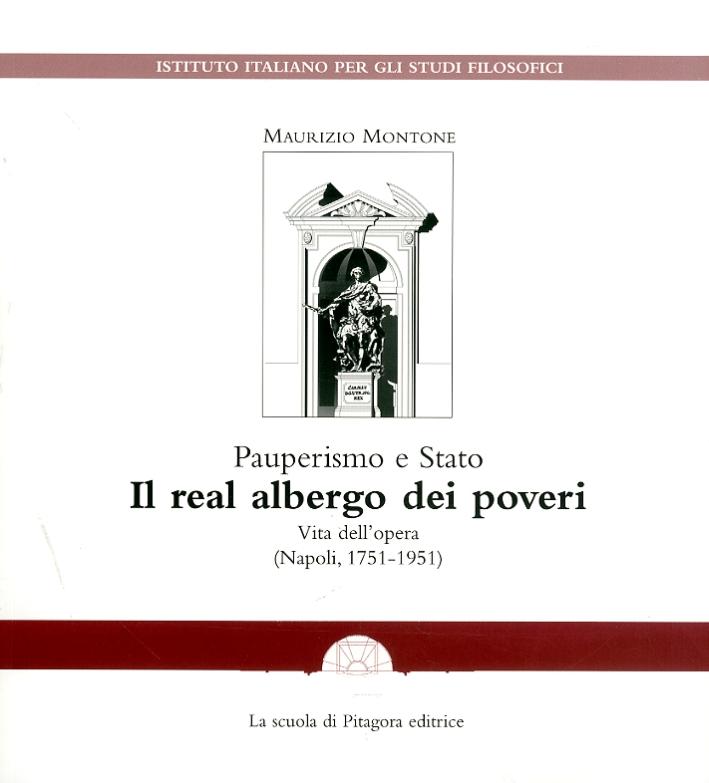 Pauperismo e Stato. Il real albergo dei poveri. Vita dell'opera (Napoli, 1751-1951)