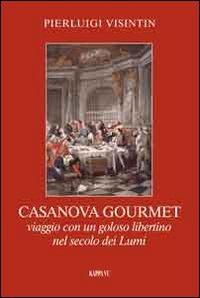 Casanova Gourmet. Viaggio con un Goloso Libertino nel Secolo dei Lumi