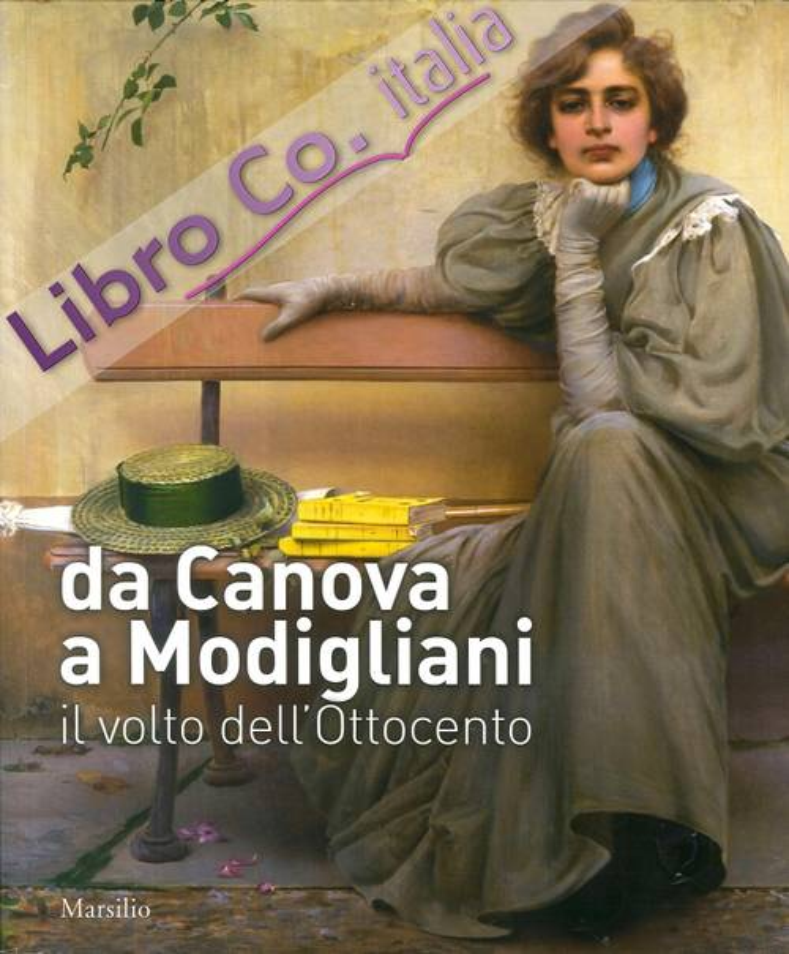 Da Canova a Modigliani. Il Volto dell'Ottocento. [Ed. Brossura]