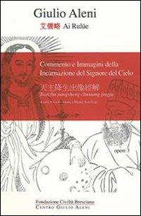 Commento e immagini della incarnazione del signore del cielo. Ediz. multilingue