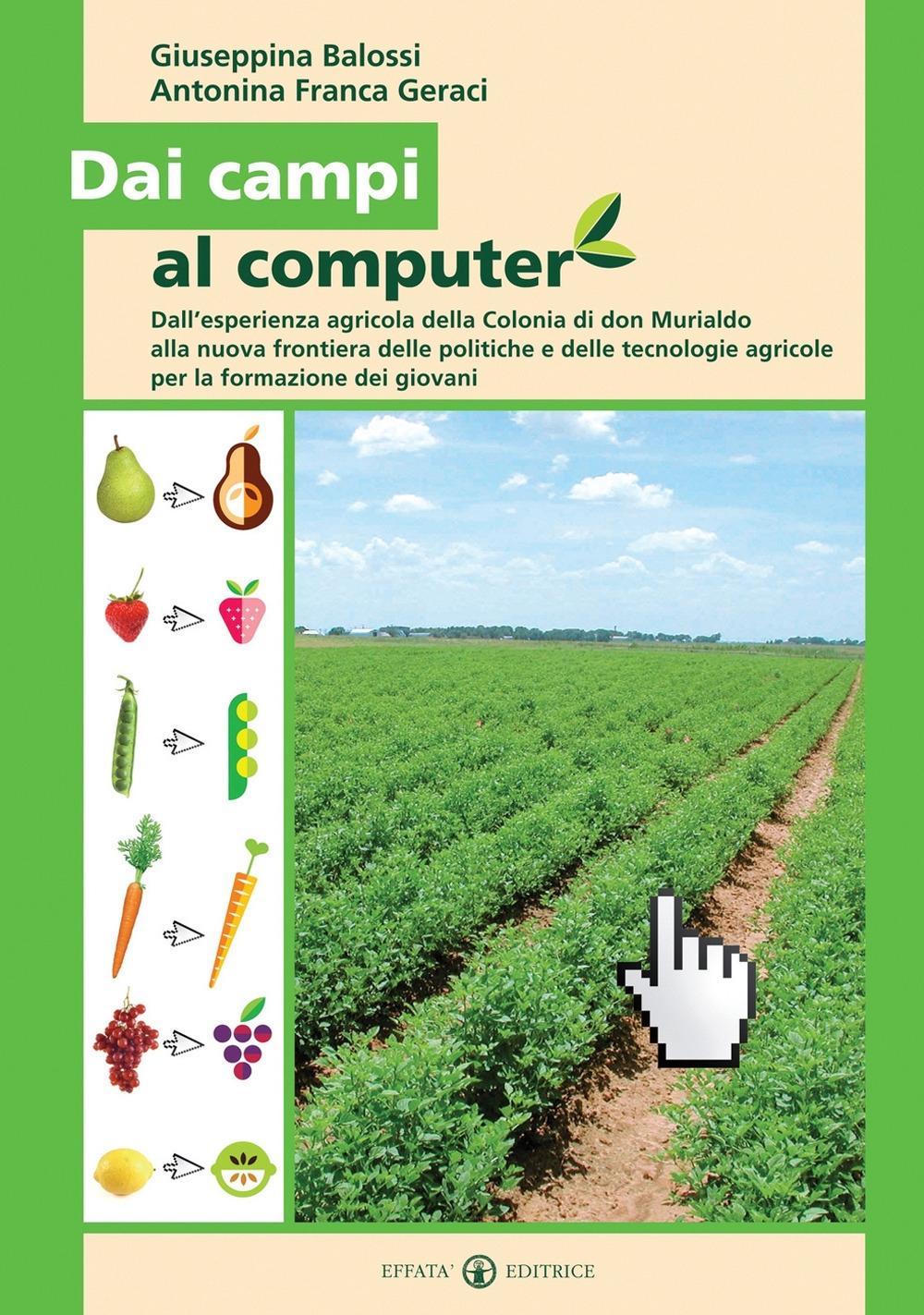Dai campi al computer. Dall'esperienza agricola della Colonia di don Murialdo alla nuova frontiera delle politiche e delle tecnologie agricole per la formazione dei giovani