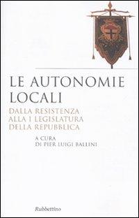Le autonomie locali. Dalla resistenza alla I legislatura della repubblica