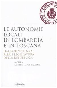 Le autonomie locali in Lombardia e in Toscana. Dalla resistenza alla I legislatura della repubblica