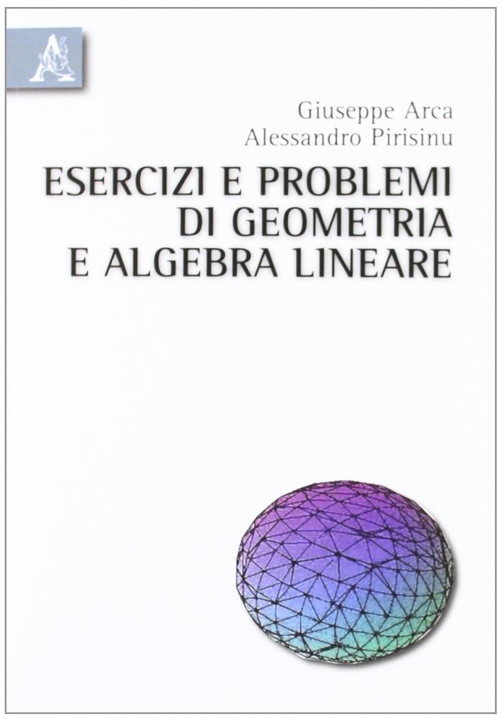 Esercizi e problemi di geometria e algebra lineare