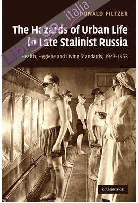 The Hazards of Urban Life in Late Stalinist Russia. Health, Hygiene, and Living Standards, 1943-1953