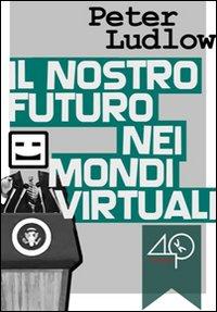 Il nostro futuro nei mondi virtuali