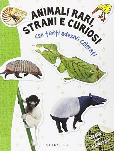 Animali rari, strani e curiosi. Con adesivi. Ediz. illustrata