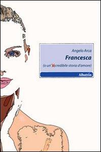 Francesca (o un'incredibile storia d'amore)