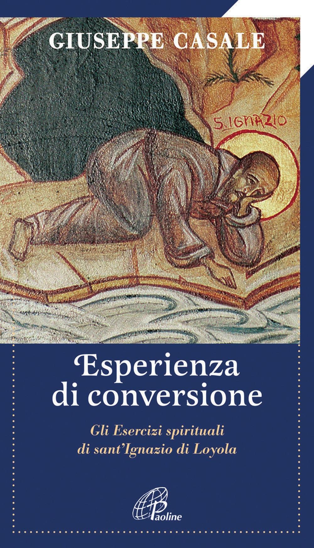 Un'esperienza di conversione. Gli esercizi spirituali di S. Ignazio di Loyola