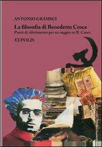La filosofia di Benedetto Croce. Punti di riferimento per un saggio su B. Croce