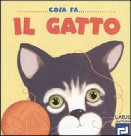 Cosa fa il gatto. Ediz. illustrata