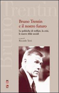 Bruno Trentin e il nostro futuro. Le politiche di welfare, la crisi, le nuove sfide sociali