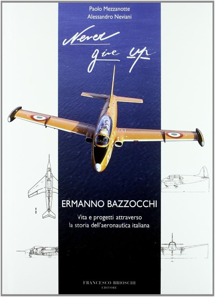 Never give up! Ermanno Bazzocchi e l'aeronautica italiana