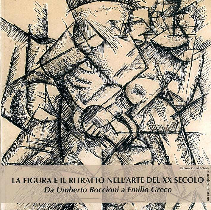 La figura e il ritratto nell'arte del XX secolo. Da Umberto Boccioni e Emilio Greco