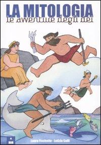 La mitologia. Le avventure degli dei. Ediz. illustrata