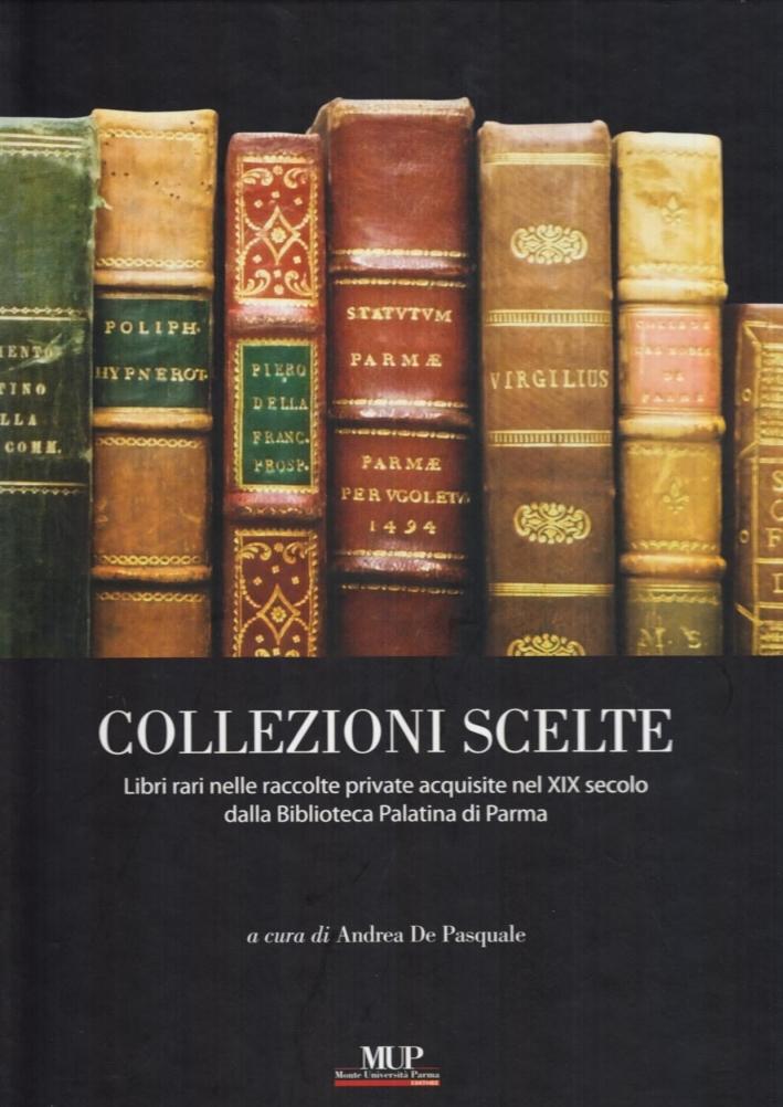 Collezioni Scelte. Libri rari nelle raccolte private acquisite nel XIX secolo dalla biblioteca Palatina di Parma