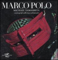 Marco Polo. Un fotografo sulle tracce del passato. Ediz. ampliata