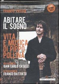 Abitare il sogno. Vita e musica di Pippo Pollina. Con DVD