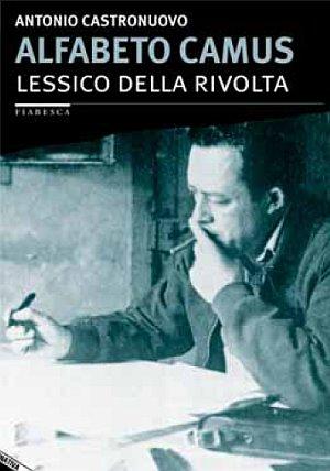 Alfabeto Camus. Lessico della rivolta