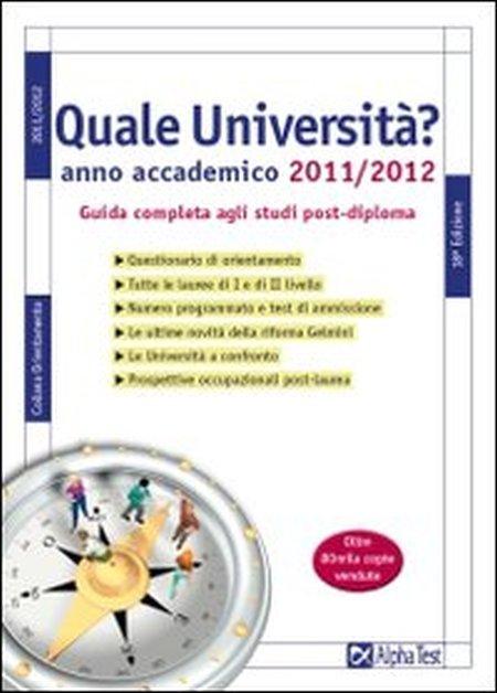 Quale università? Anno accademico 2011-2012. Guida completa agli studi post-diploma