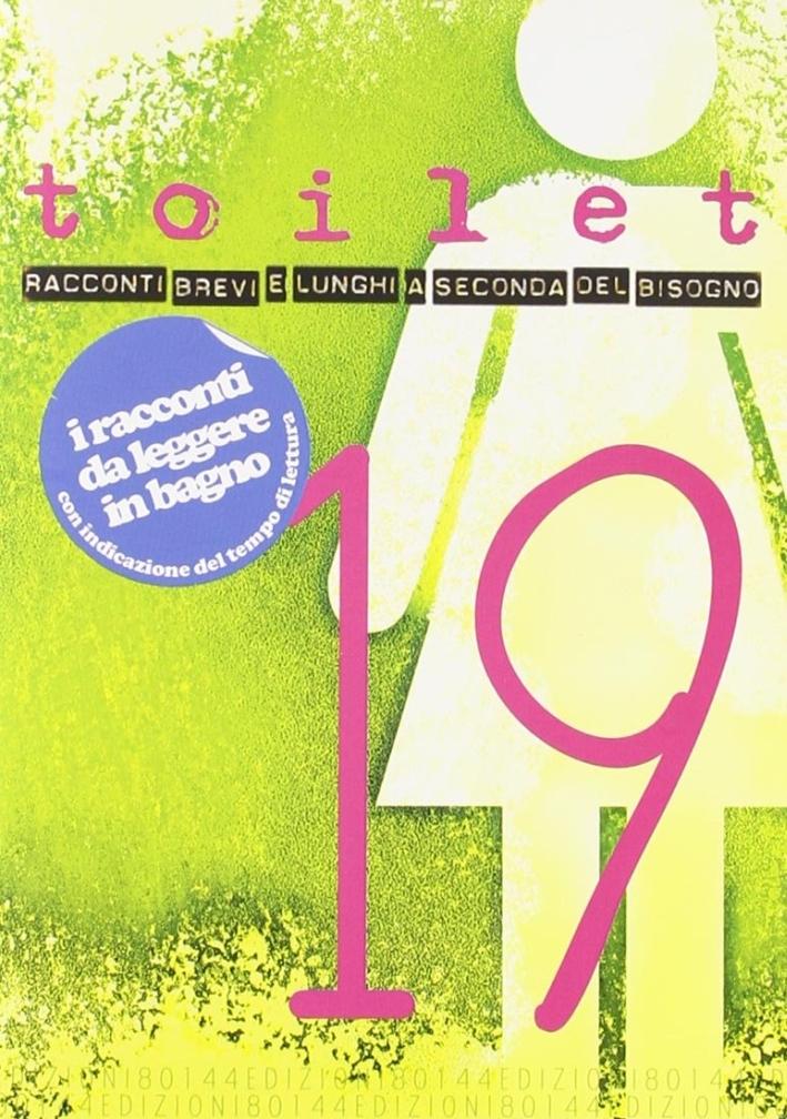 Toilet. Racconti brevi e lunghi a seconda del bisogno. Vol. 19