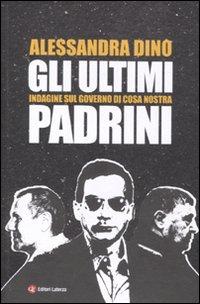 Gli ultimi padrini. Indagine sul governo di Cosa Nostra