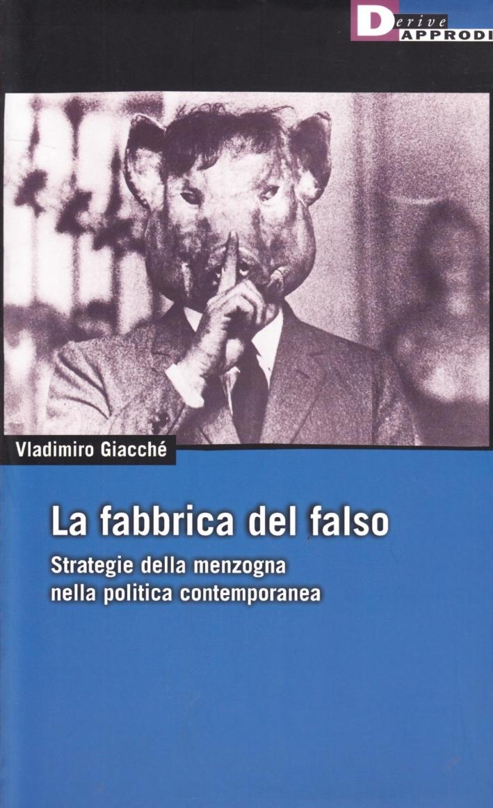 La fabbrica del falso. Strategie della menzogna nella politica contemporanea