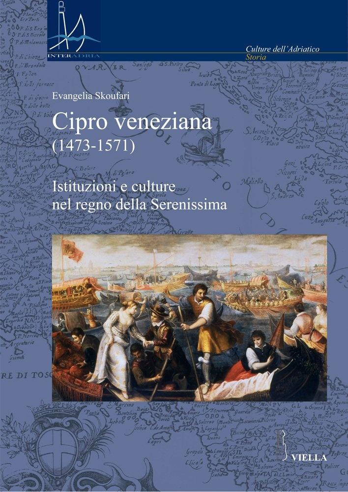 Cipro veneziana (1473-1571). Istituzioni e culture nel regno della Serenissima