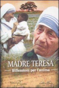 Madre Teresa. Riflessioni per l'anima