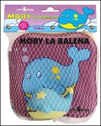 Moby la balena. Libri splash. Ediz. illustrata. Con gadget