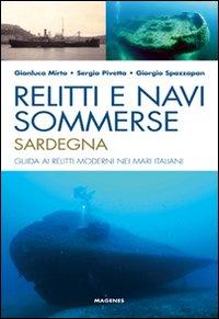 Relitti e navi sommerse. Sardegna. Guida ai relitti moderni nei mari italiani. Ediz. illustrata