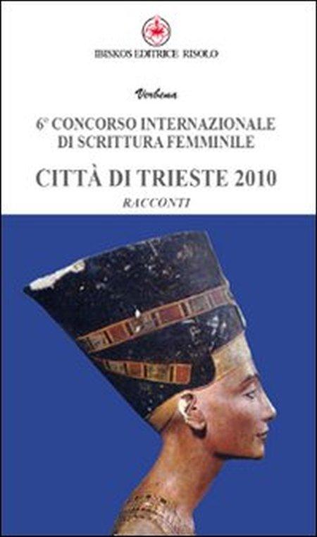 Sesto Concorso internazionale di scrittura femminile città di Trieste 2010
