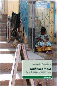 Ombelico India. Diario di viaggio su quattro ruote