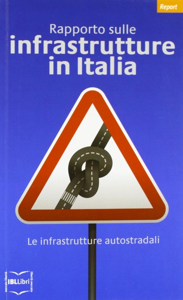 Rapporto sulle infrastrutture in Italia. Le infrastrutture autostradali