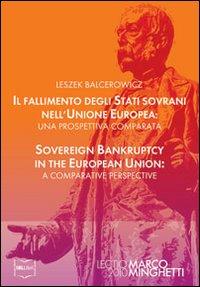 Il fallimento degli stati sovrani nell'Unione Europea-Sovereign bankruptcy in the European Union. Ediz. bilingue