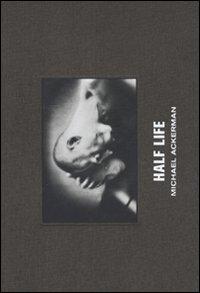 Michael Ackerman. Half life. Ediz. illustrata