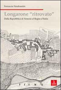 Longarone ritrovato. Dalla Repubblica di Venezia al Regno d'Italia