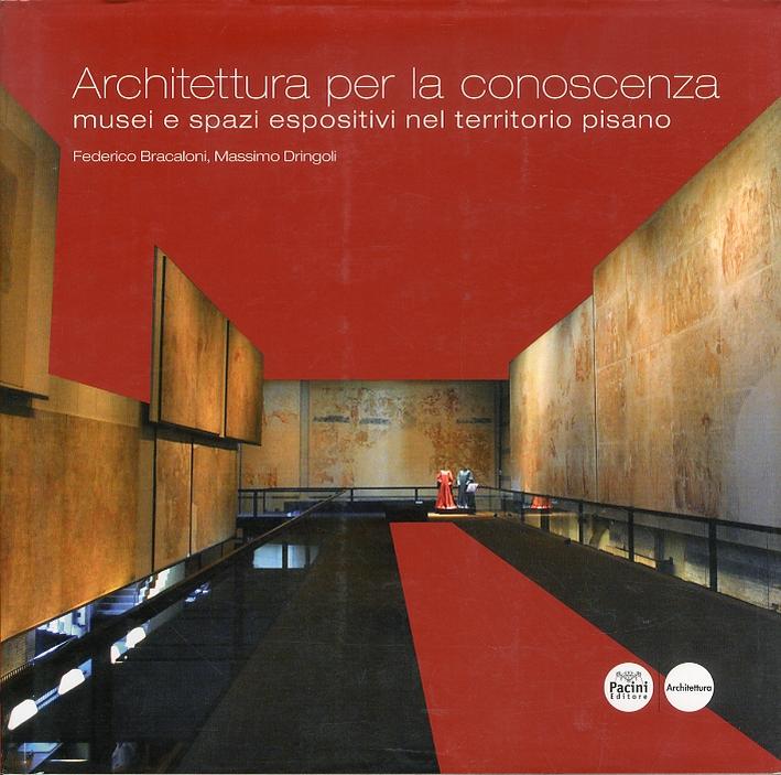 Architettura per la Conoscenza. Musei e Spazi Espositivi nel Territorio Pisano