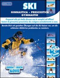 Ski ginnastica presciistica. Preparati alle più belle discese con le semplici ed efficaci lezioni di ginnastica da svolgere comodamente a casa. Con DVD