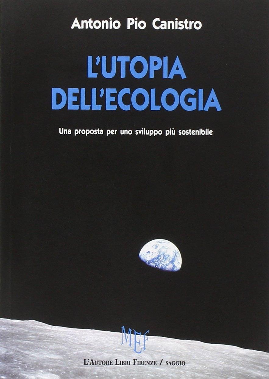 L'utopia dell'ecologia. Una proposta per uno sviluppo più sostenibile
