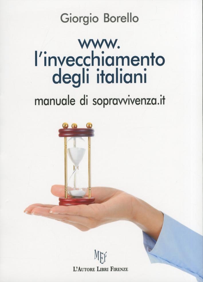 Www.l'Invecchiamento degli Italiani Manuale di Sopravvivenza. Alcuni Semplici Consigli per Vivere Serenamente la Terza Età