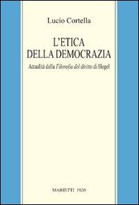 L'etica della democrazia. Attualità della filosofia del diritto di Hegel