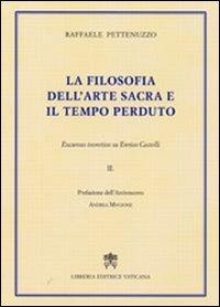 La filosofia dell'Arte Sacra e il tempo perduto. Excursus teoretico su Enrico Castelli. Vol. 2
