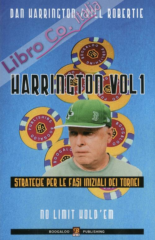 Harrington Volume 1. Strategie per le Fasi Iniziali dei Tornei. No Limit Hold'Em