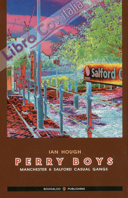 Perry Boys. Manchester & Salford Casual Gangs