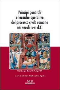 Principi Generali e Tecniche Operative del Processo Civile Romano nei Secoli IV-VI D.c