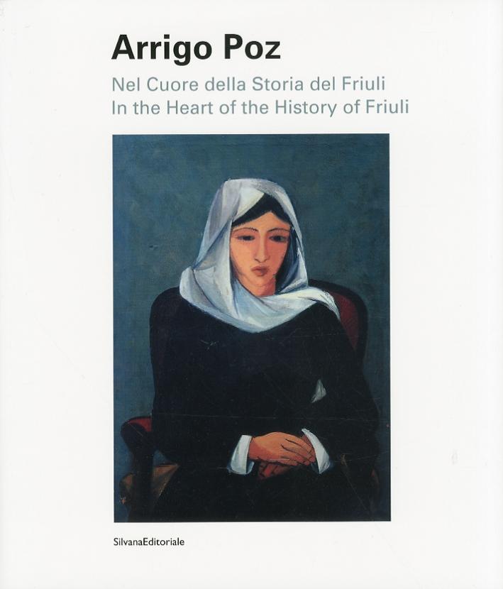 Arrigo Poz. Nel Cuore della Storia del Friuli. In the Heart of the History of Friuli