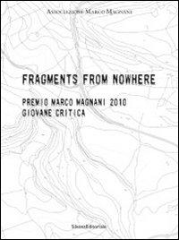 Fragments from nowhere. Premio Marco Magnani 2010 Giovane Critica. Ediz. italiana e inglese